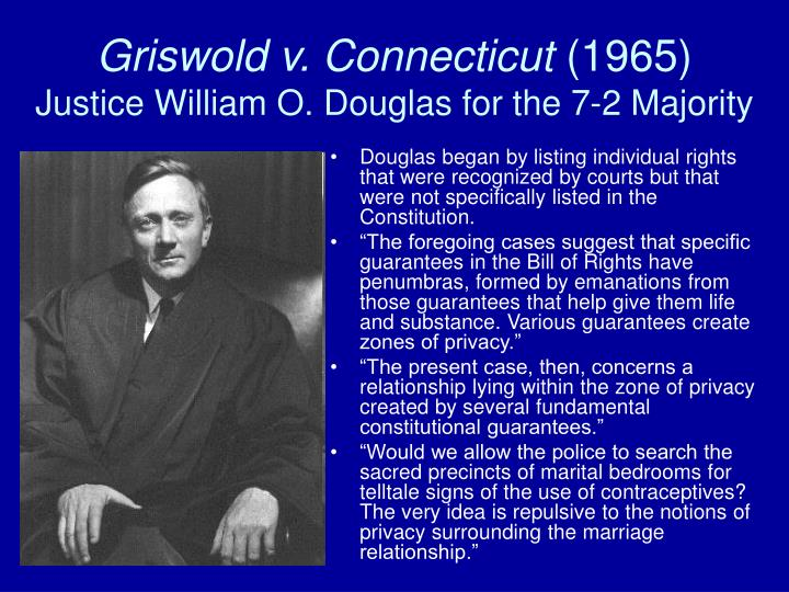 an overview of the griswold versus connecticut The background of griswold v connecticut (1965) the case of griswold v connecticut addressed a connecticut statute that prohibited the use of any drug, pharmaceutical, or instrument undertaken in order to.