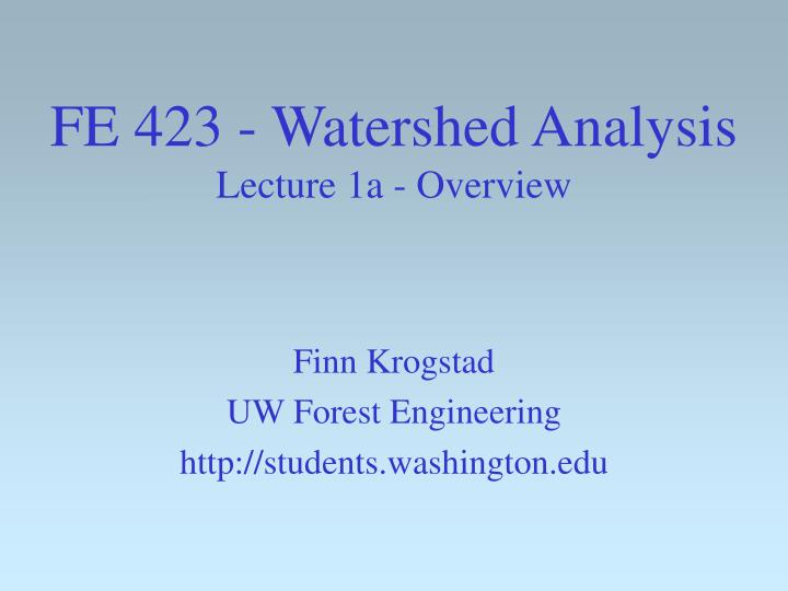 fe 423 watershed analysis lecture 1a overview n.