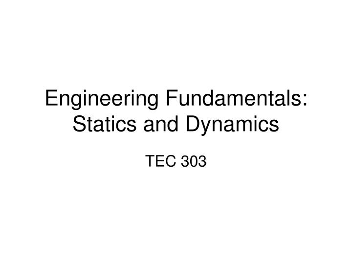 PPT - Engineering Fundamentals: Statics and Dynamics PowerPoint