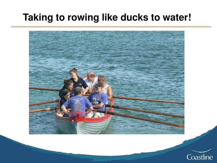 Taking to rowing like ducks to water!