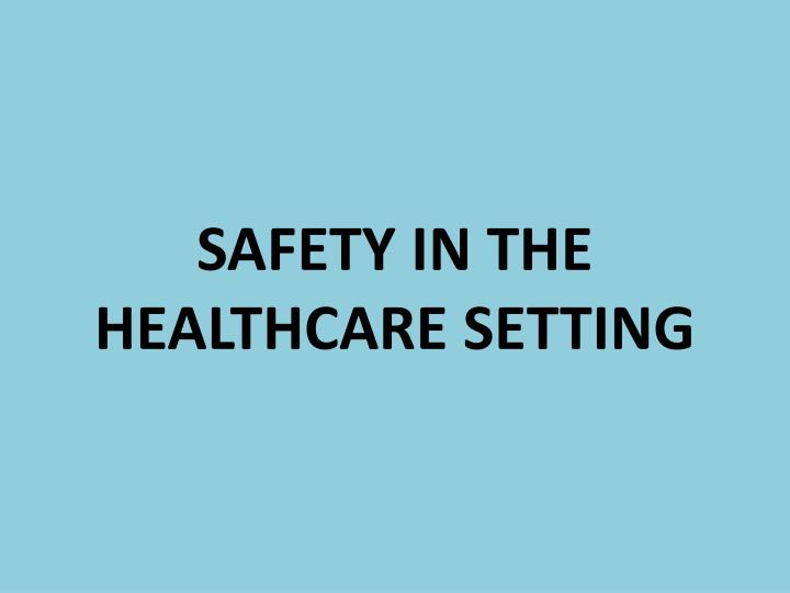 safety in the healthcare setting n.