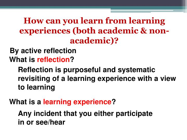 How can you learn from learning experiences (both academic & non-academic)?