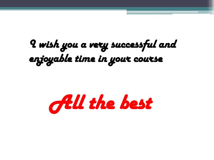 I wish you a very successful and enjoyable time in your course