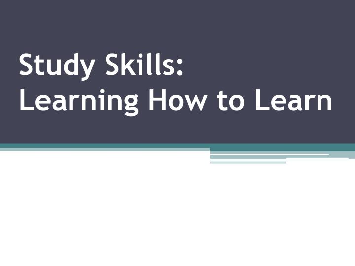 Study skills learning how to learn