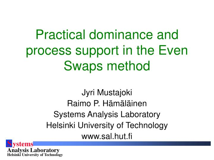 Practical dominance and process support in the even swaps method