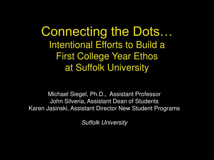 connecting the dots intentional efforts to build a first college year ethos at suffolk university n.