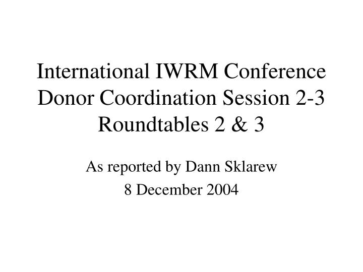 international iwrm conference donor coordination session 2 3 roundtables 2 3 n.