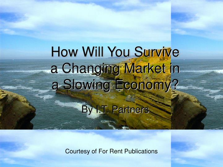 how will you survive a changing market in a slowing economy n.