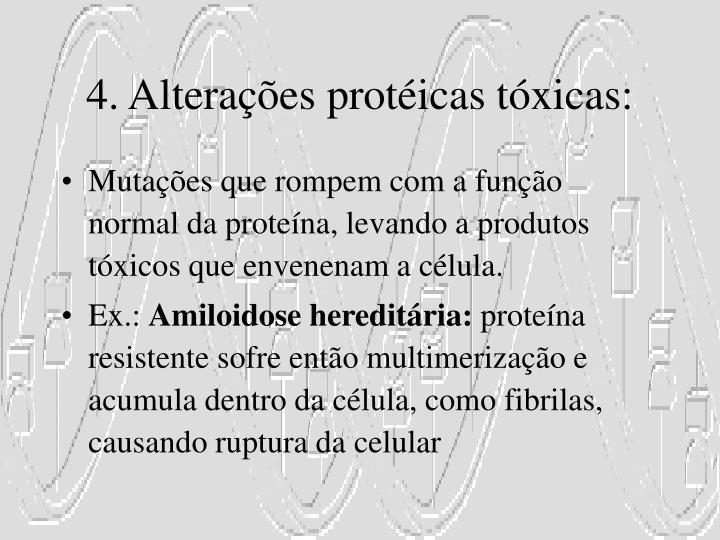 4. Alterações protéicas tóxicas: