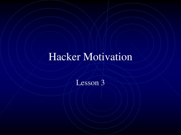 hacker motivation n.