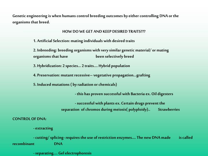 Genetic engineering is when humans control breeding outcomes by either controlling DNA or the organisms that breed.