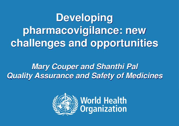Developing pharmacovigilance: new challenges and opportunities
