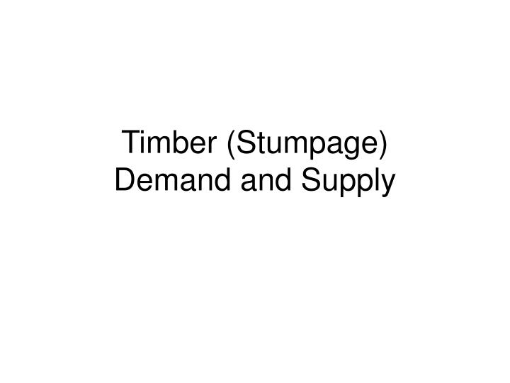 timber stumpage demand and supply n.