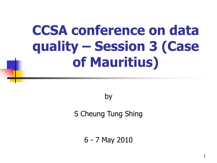 ccsa conference on data quality session 3 case of mauritius n.