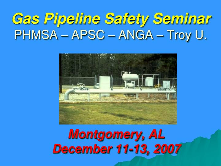 gas pipeline safety seminar phmsa apsc anga troy u n.