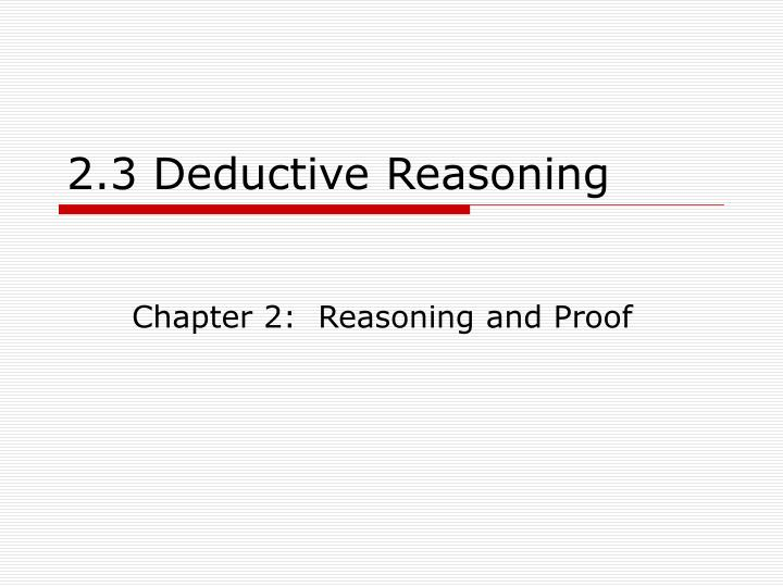 chapter 2 deductive reasoning When you apply the principles of deductive reasoning correctly, you can be sure that chapter 2: properties of angles and triangles a.