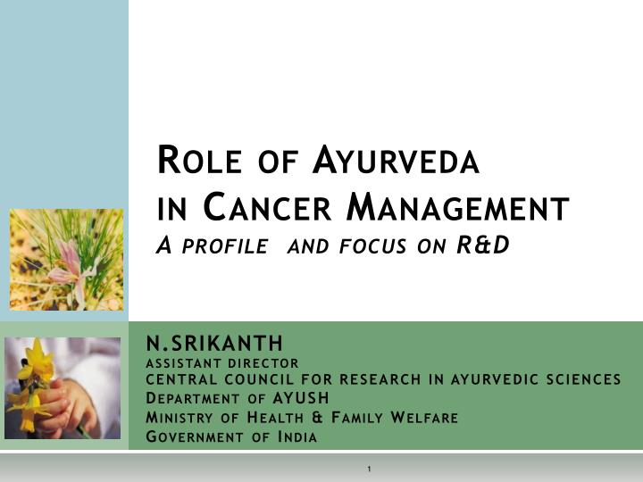 role of ayurveda in cancer management a profile and focus on r d n.