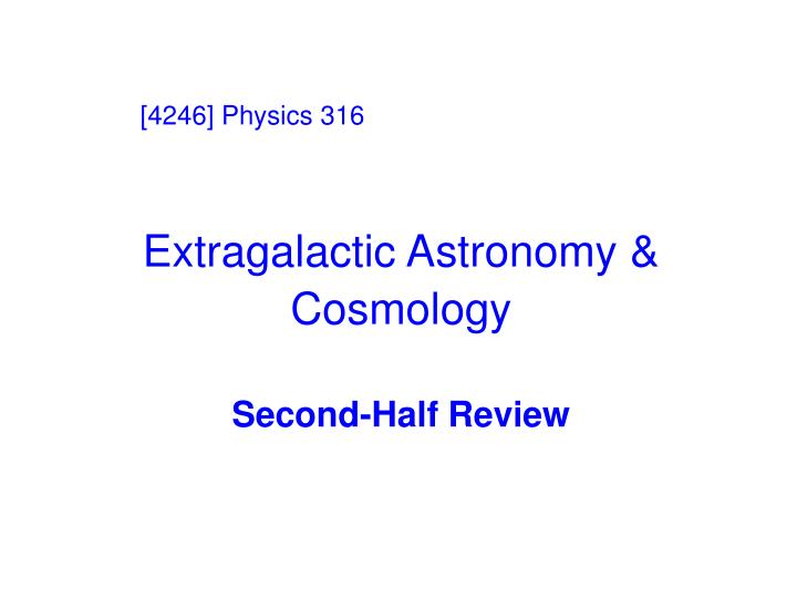 extragalactic astronomy cosmology second half review n.