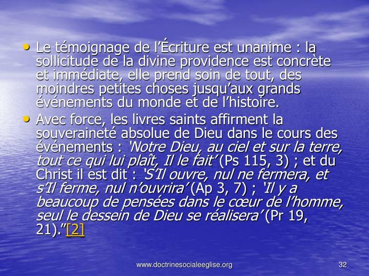 Le témoignage de l'Écriture est unanime: la sollicitude de la divine providence est concrète et immédiate, elle prend soin de tout, des moindres petites choses jusqu'aux grands événements du monde et de l'histoire.