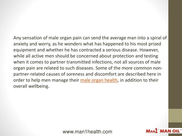 Any sensation of male organ pain can send the average man into a spiral of anxiety and worry, as he ...