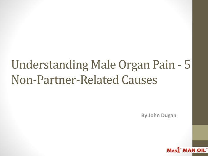 Understanding male organ pain 5 non partner related causes