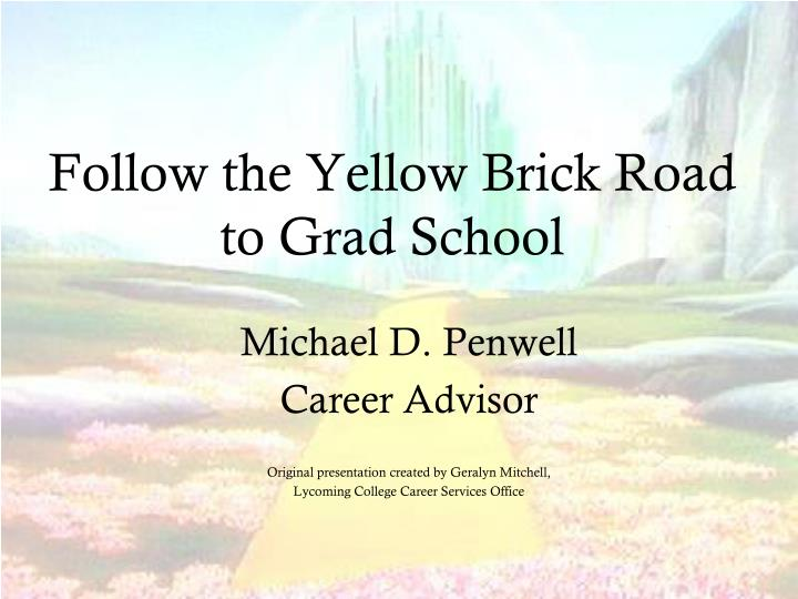 follow the yellow brick road to grad school n.