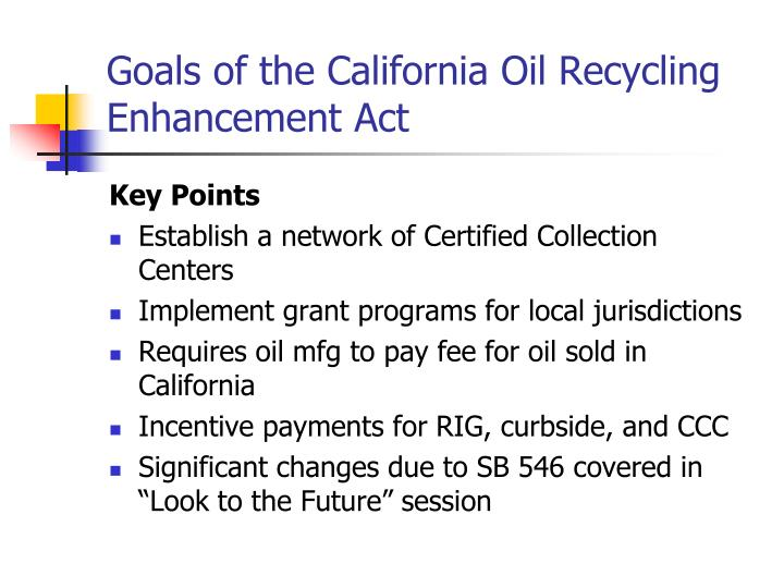 Goals of the california oil recycling enhancement act