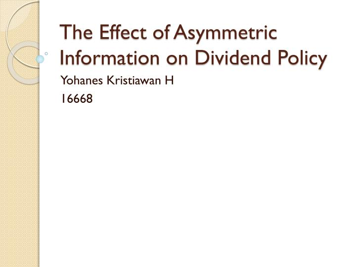 the effects of information asymmetry Examined the joint effects of information precision, information asymmetry and the level of market competition on firms' cost of equity capital they found that average information precision and the level of market competition reduce the positive effect of information asymmetry but do not eliminate it.