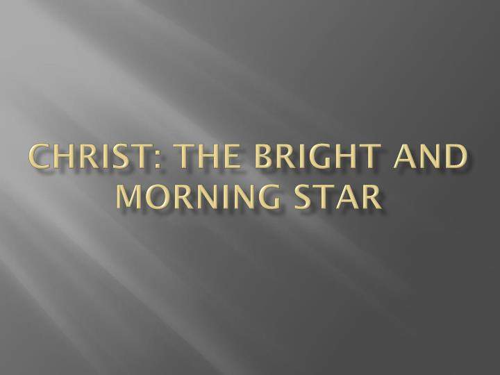 christ the bright and morning star n.