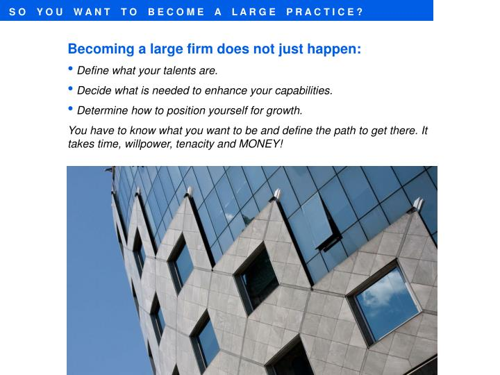 SO YOU WANT TO BECOME A LARGE PRACTICE?