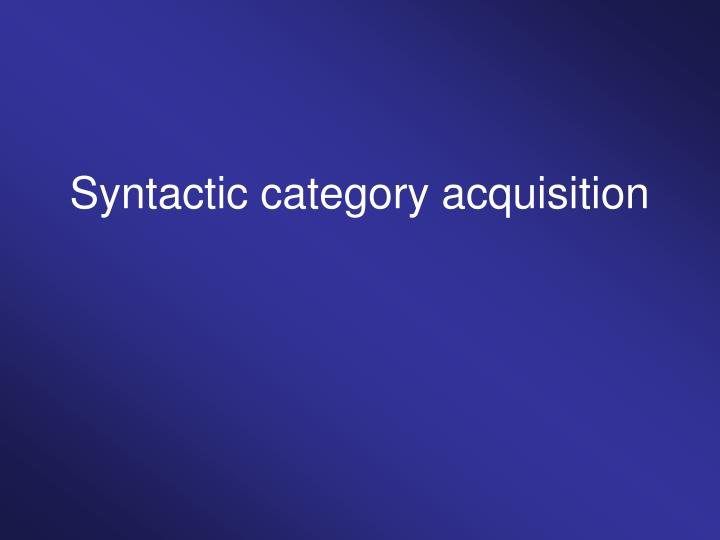 Syntactic category acquisition