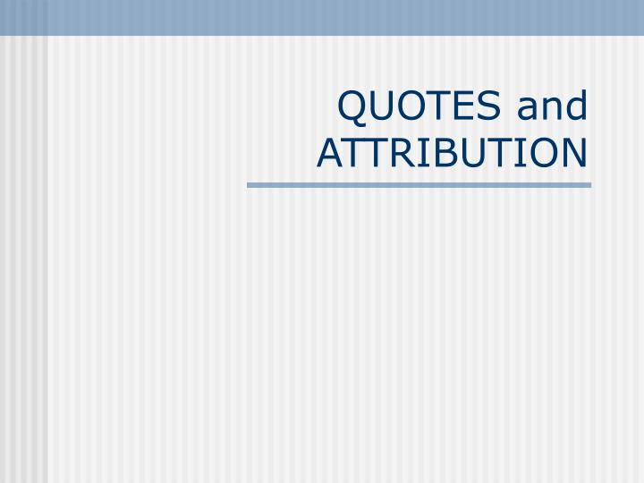 quotes and attribution n.