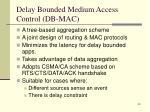 delay bounded medium access control db mac