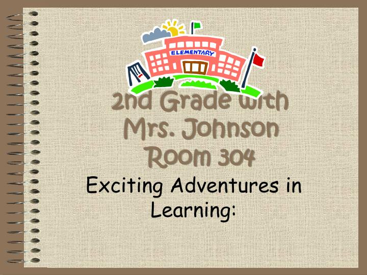 2nd grade with mrs johnson room 304 n.