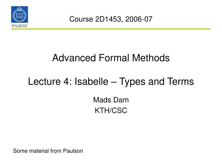 advanced formal methods lecture 4 isabelle types and terms n.