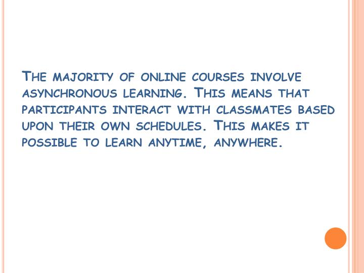 The majority of online courses involve asynchronous learning. This means that participants interact ...