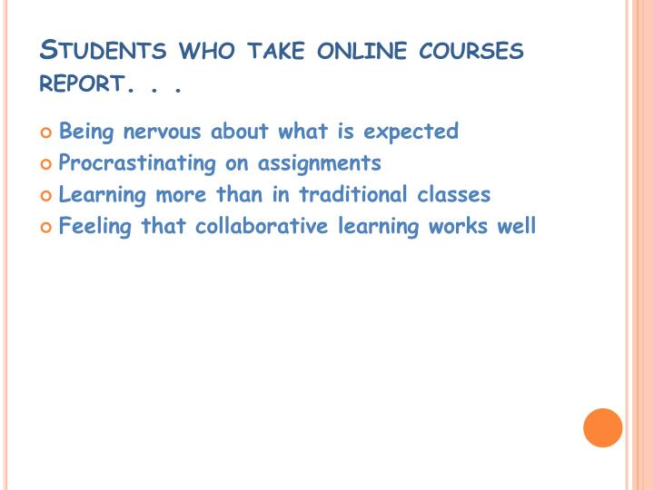 Students who take online courses report. . .