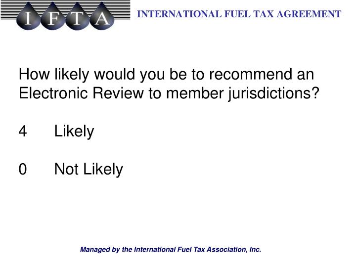How likely would you be to recommend an Electronic Review to member jurisdictions?