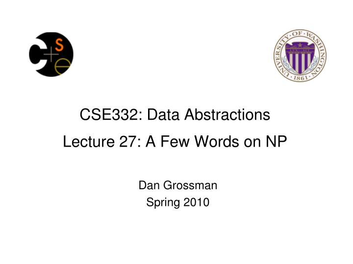 cse332 data abstractions lecture 27 a few words on np n.