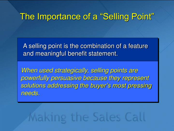 A selling point is the combination of a feature and meaningful benefit statement.