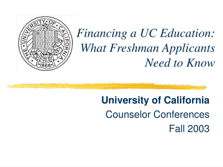 financing a uc education what freshman applicants need to know n.