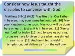 consider how jesus taught the disciples to converse with god