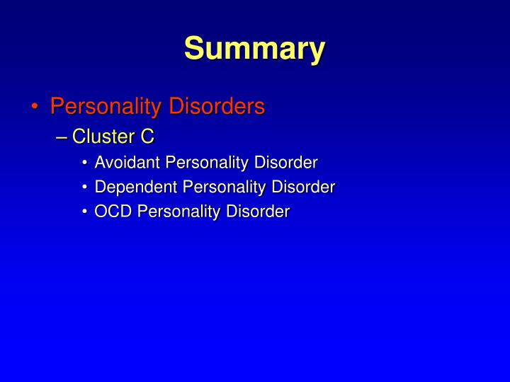 cluster c personality disorder Avoidant, dependent, obsessive-compulsive—three personality disorders that make up the group known as cluster c learn what distinguishes them in this 7-part series while cluster a personality disorders are marked by their odd and eccentric characteristics and cluster b by their emotional.