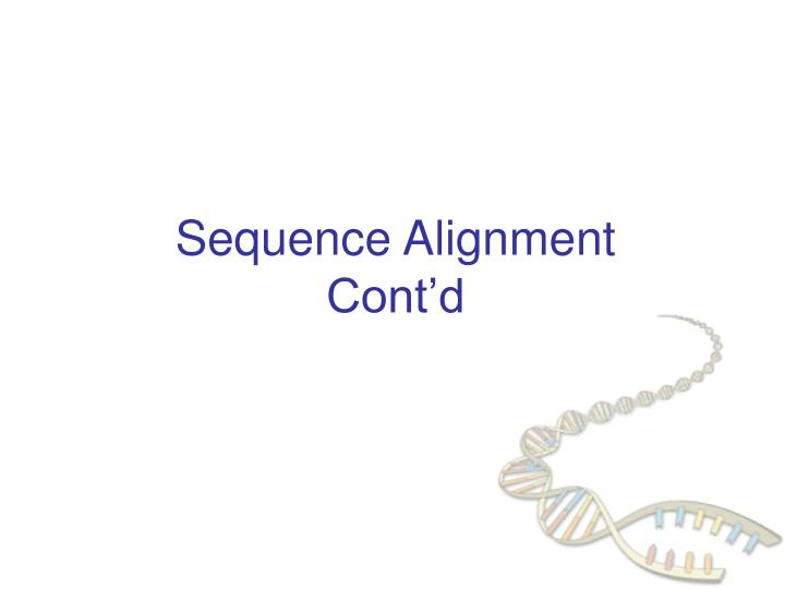 sequence alignment cont d n.