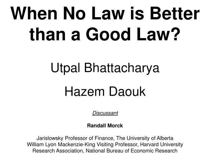 when no law is better than a good law utpal bhattacharya hazem daouk n.
