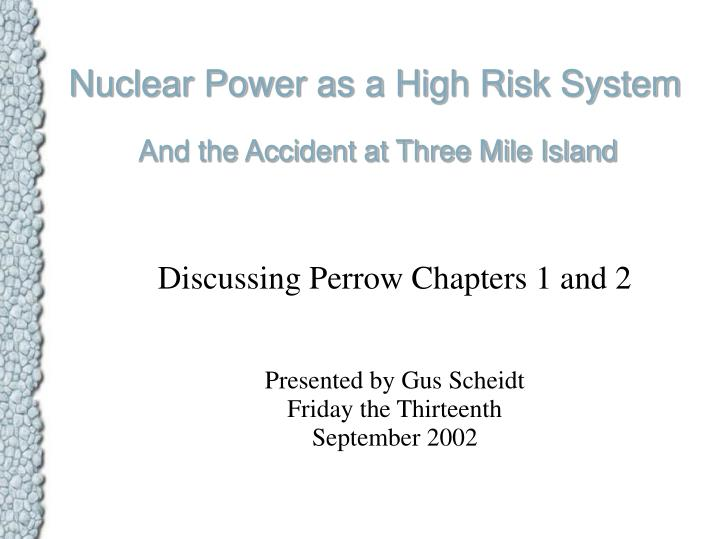 discussing perrow chapters 1 and 2 presented by gus scheidt friday the thirteenth september 2002 n.