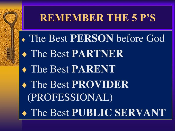 REMEMBER THE 5 P'S