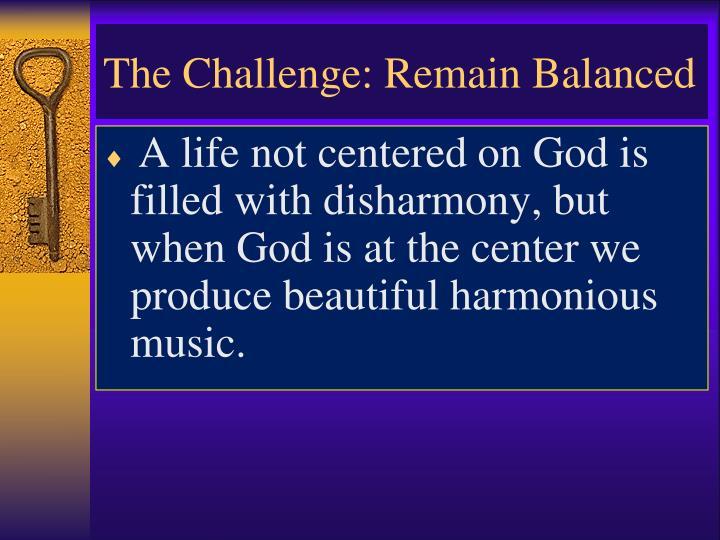 The Challenge: Remain Balanced