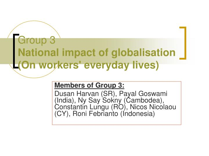 group 3 national impact of globalisation on workers everyday lives n.