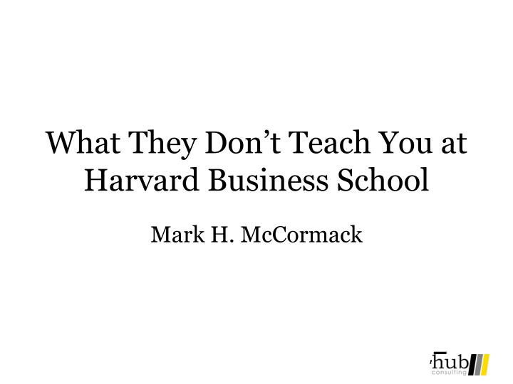 what they don t teach you at harvard business school